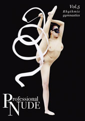 beforeProfessional  NUDE  Vol.5 Rhythmic gymnasticsafter