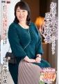 初撮り五十路妻ドキュメント 富山美江 52歳